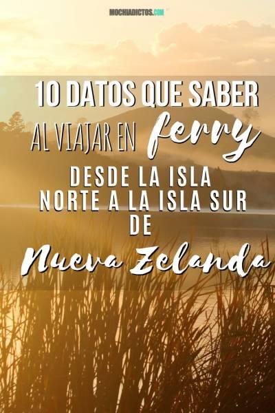 10 datos que saber al viajar en ferry desde la isla norte a la isla sur de Nueva Zelanda.