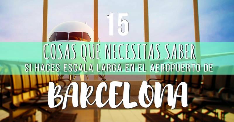 15 cosas que necesitas saber si haces escala larga en el aeropuerto del Prat de Barcelona