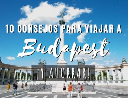 10 Consejos para viajar a Budapest [y ahorrar]