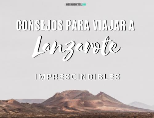 Consejos para viajar a Lanzarote imprescindibles