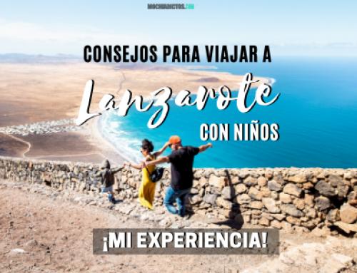 Lanzarote con niños ¡Qué ver, mi experiencia y consejos!