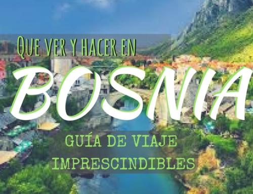 Que ver y hacer en Bosnia Imprescindibles [Guía de viaje]