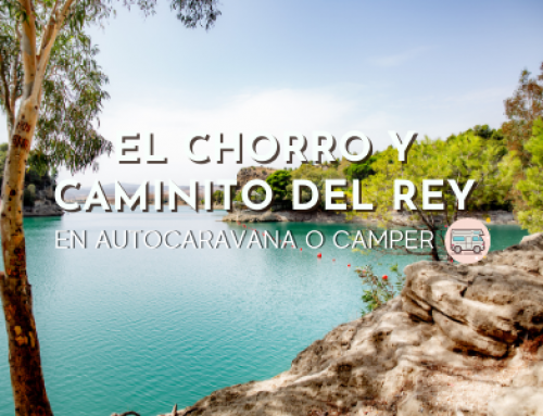 El Chorro y Caminito del Rey en Autocaravana o Furgo Camper