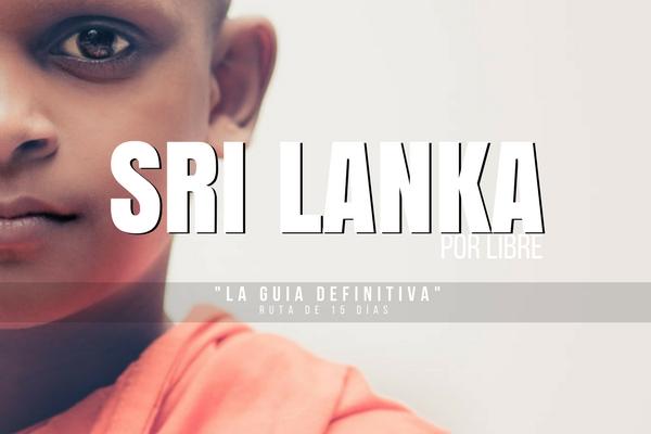 "Sri Lanka : La Guía definitiva | Que ver ""Imprescindibles"" + ruta de 15 días"