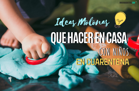 Ideas molonas que hacer en casa con niños en cuarentena..