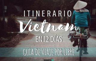 Itinerario de Vietnam en 12 días. Guía de viaje por libre