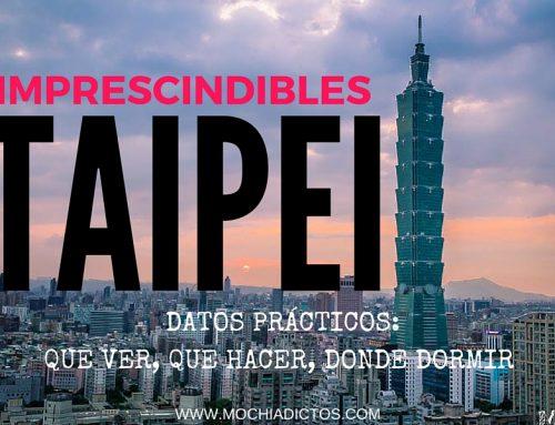 Que hacer en Taipei. Imprescindibles y datos prácticos