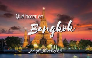 Que hacer en Bangkok Tailandia imprescindibles