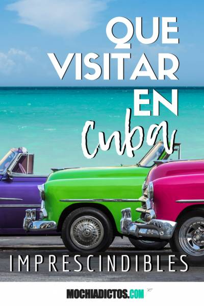 Que visitar en Cuba, imprescindibles.