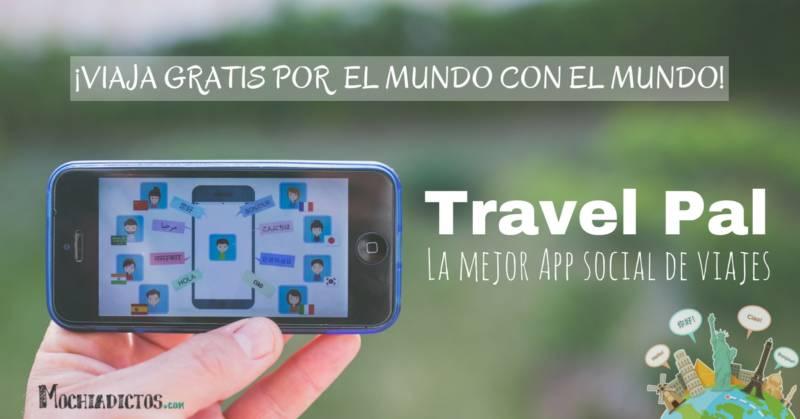 Travel Pal: La mejor App social de viajes ¡Viaja GRATIS por el mundo con el mundo :) !