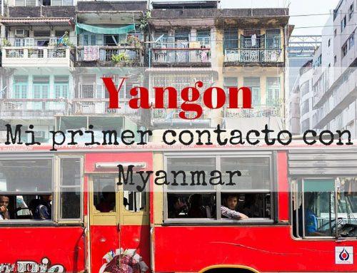 Yangon. Mi primer contacto con Myanmar