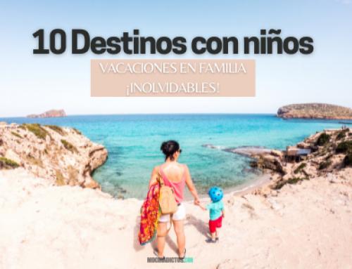 10 destinos con niños para unas vacaciones en familia ¡Inolvidables! [Actualizados Covid-19]