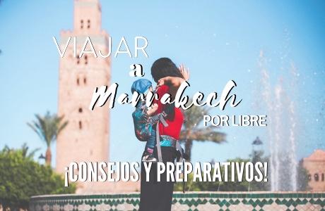 Viajar a Marrakech por libre ¡Consejos y preparativos!